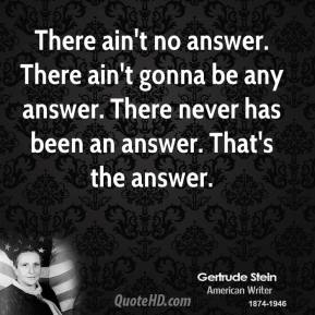 gertrude-stein-politics-quotes-there-aint-no-answer-there-aint-gonna